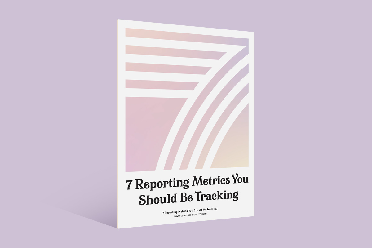 7 Reporting Metrics You Should Be Tracking